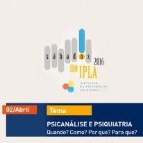 Sábados no IPLA – 2 abril - Psicanálise e Psiquiatria