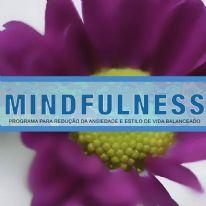 MINDFULNESS - Programa para redução da ansiedade e estilo de vida balanceado.